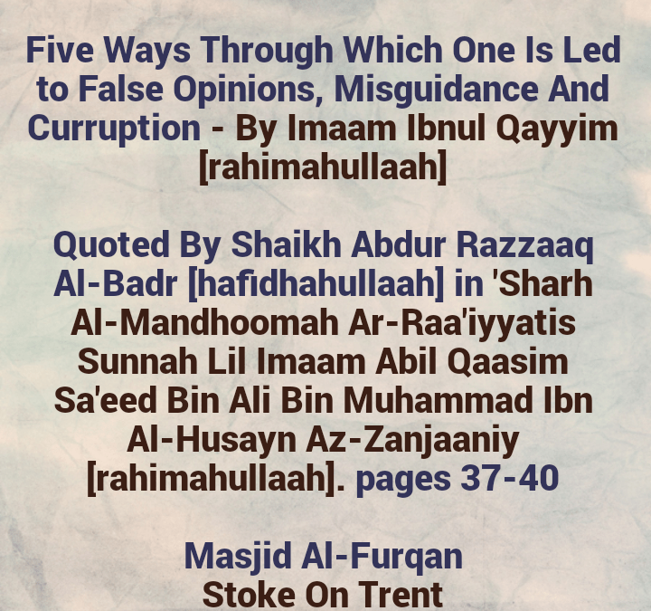 Sharing a Faa'idah – [Five Paths That Will Lead to False Opinions, Corruption And Destruction In The Religious And Worldly Affairs]