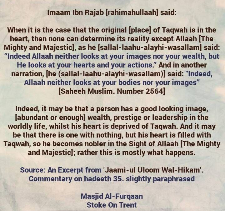 Abundant or Enough Wealth, Being Good Looking, Given High Status and Prestige Are Bounties From Allaah In This Dunyaa, But Taqwaa Is The Main Goal And The Only Means of Raising a Person In The Sight of Allaah- A Brief Reminder From Imaam Ibn Rajab
