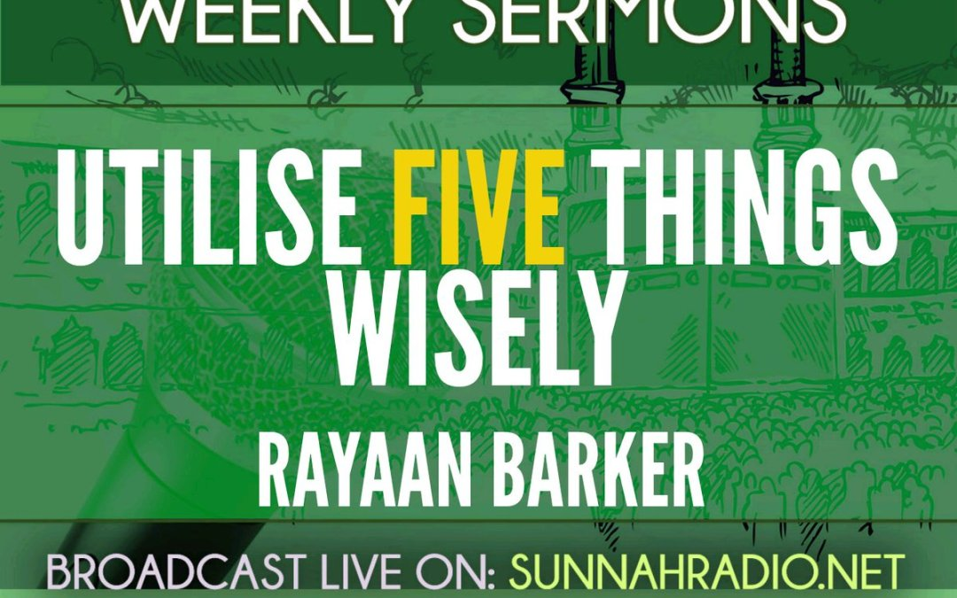 Khutbah: Utilise Five Things Wisely