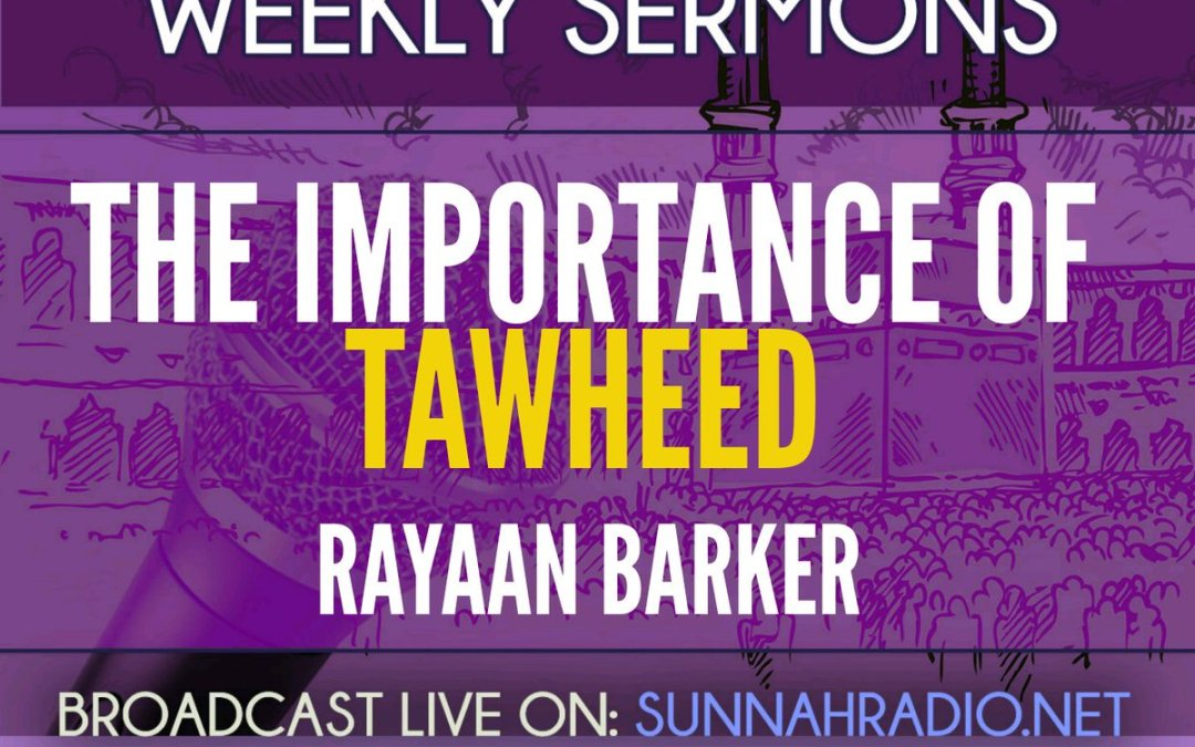 Khutbah: The Importance of Tawheed