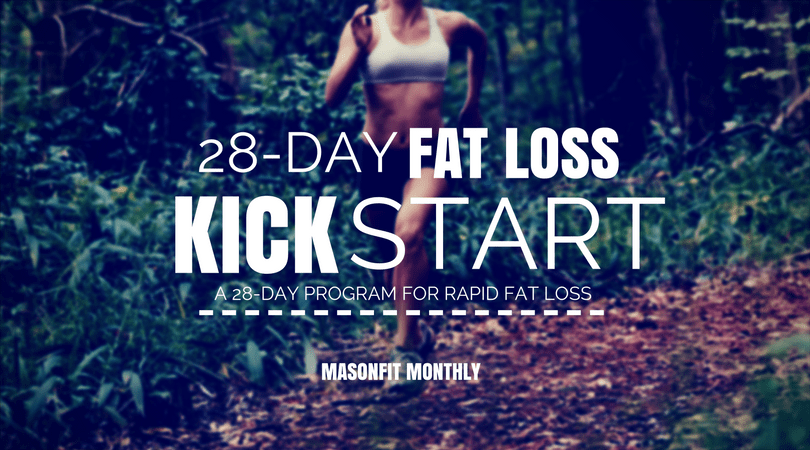 28-Day Fat Loss Kickstart: MasonFit Monthly