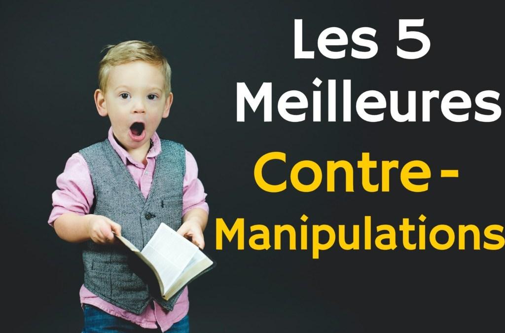 Contre manipulation : Les 5 techniques les plus efficaces