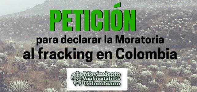 Petición para declarar la Moratoria al Fracking en Colombia – Porque la protección del medio ambiente es de todas y todos