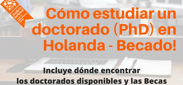 Pasos para estudiar un doctorado (PhD) en Holanda – Becado!
