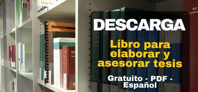 Libro gratuito para elaborar y asesorar una investigación de tesis – EN ESPAÑOL