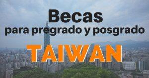 BECAS DE PREGRADO Y POSGRADO EN TAIWAN