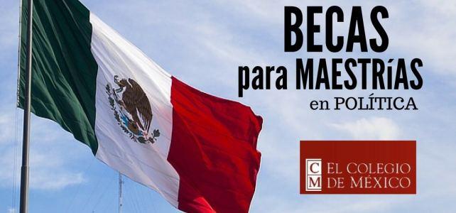 Becas en México para cursar maestría en Cienci paolítica