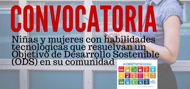 Convocatoria para niñas y mujeres con habilidades tecnológicas que resuelvan un Objetivo de Desarrollo Sostenible (ODS) en su comunidad