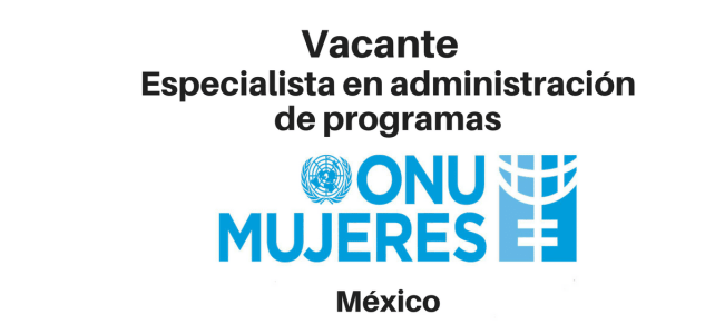 Vacante especialista en administración de programas ONU Mujeres