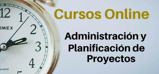 TEC Monterrey: Cursos Online Administración y Planificación de Proyectos.