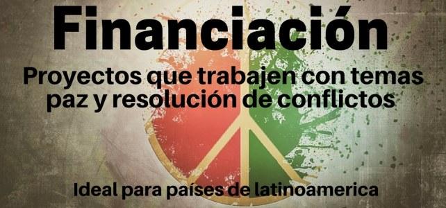 Convocatoria : Financiación para proyectos en temas paz y resolución de conflictos