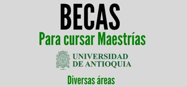Becas para cursar maestrías en la Universidad de Antioquia