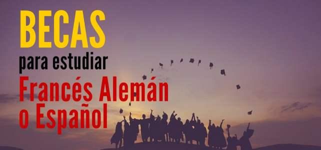 Becas para estudiar Francés, Alemán y Español.  Ideal para latinoamericanos