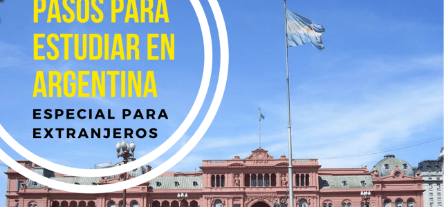 Pasos para estudiar en Argentina como extranjero