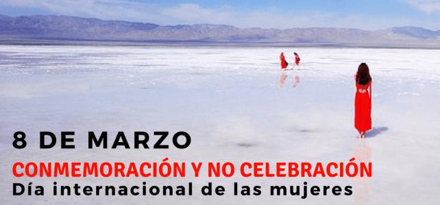¿por qué hablar de conmemoración y no celebración el 8 de marzo?