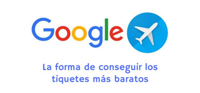 Google Flights: regresan los tiquetes aéreos más baratos e inteligentes