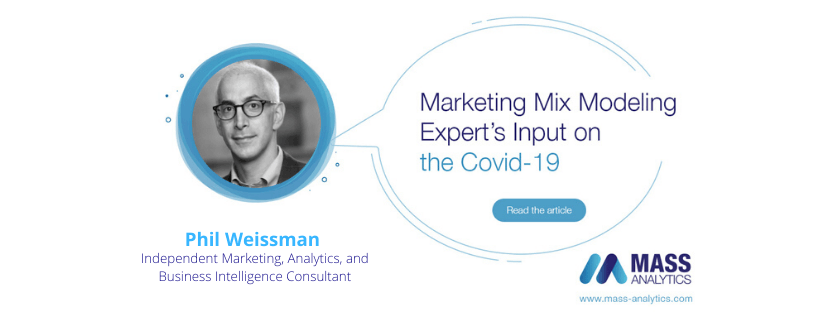 Marketing Mix Modeling Expert's Input on the Covid-19: Phil Weissman, Independent Marketing, Analytics, and Business Intelligence Consultant