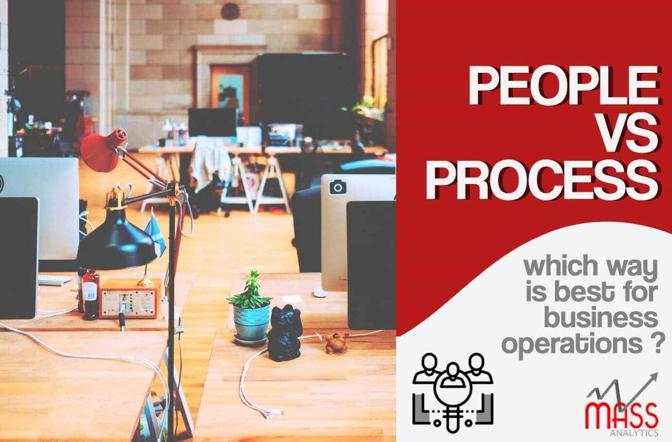 People or Process ? Which way is best for business operations ?