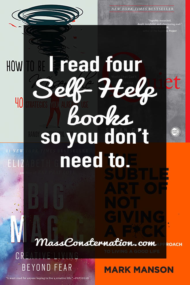 Self-help books tend to be a little bit useful and a lot of fluff. I've read four self-help books to save you the time and just get the good bits.