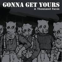 Gonna Get Yours - A Thousand Faces LP/ CD (Une Vie Pour Rien)