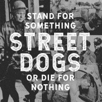 Street Dogs – Stand For Something Or Die For Nothing (Century Media)