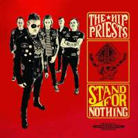 The Hip Priests - Stand For Nothing (Gods Candy Records / Ghost Highway Recordings / Speedowax Records / Digital Warfare)