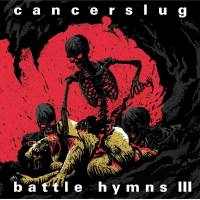 Cancerslug – Battle Hymns III (Slugcult)