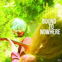 La Fleur Fatale - Bound to Nowhere (Lövely Records)
