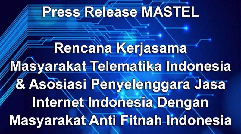PRESS RELEASE RENCANA KERJASAMA MASYARAKAT TELEMATIKA INDONESIA & ASOSIASI PENYELENGGARA JASA INTERNET INDONESIA DENGAN MASYARAKAT ANTI FITNAH INDONESIA