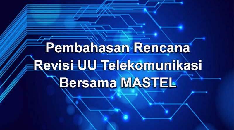 Pembahasan Rencana Revisi UU Telekomunikasi Bersama MASTEL