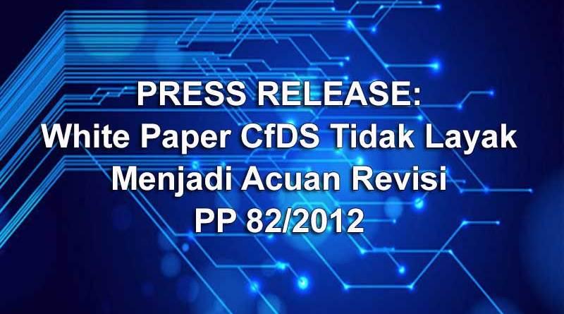White Paper CfDS Tidak Layak Menjadi Acuan Revisi PP 82/2012