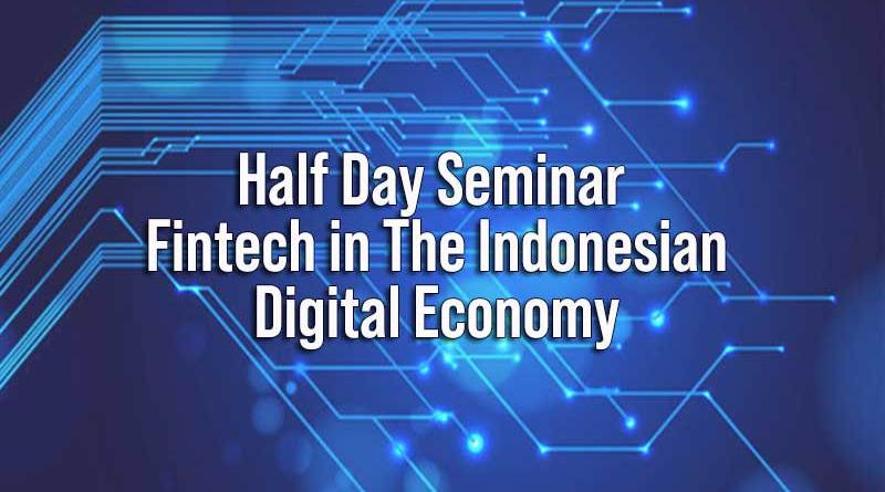 Half Day Seminar Fintech in The Indonesian Digital Economy