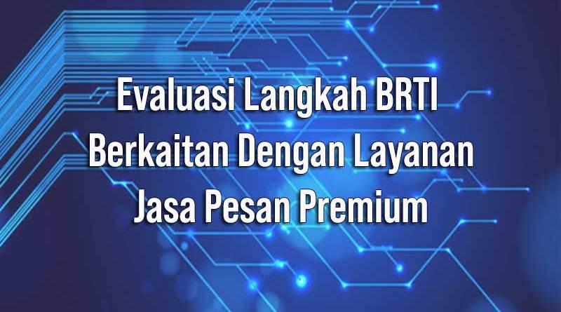 Evaluasi Langkah BRTI Berkaitan dengan Layanan Jasa Pesan Premium