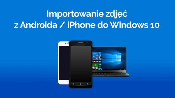 Как импортировать фотографии с Android и iPhone на Windows ...