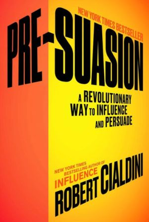 Cover page of Pre-Suasion: A Revolutionary Way To Influence And Persuade by Robert Cialdini