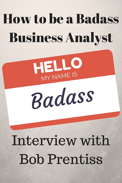 MBA007: How to be a Badass Business Analyst – Interview with Bob Prentiss
