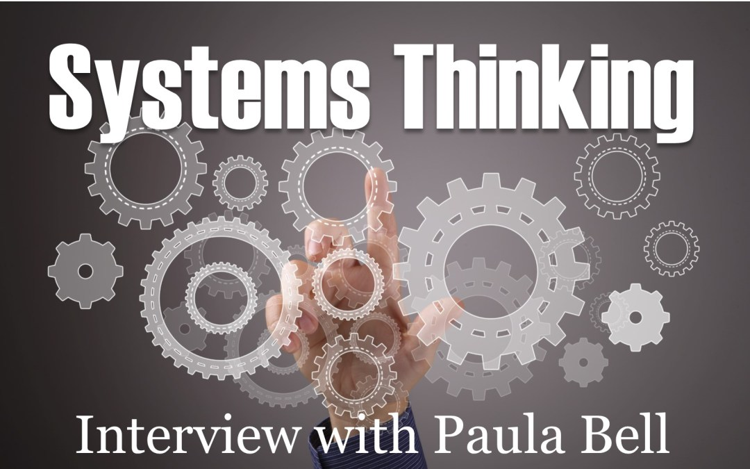 MBA032: Systems Thinking – Interview with Paula Bell