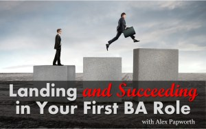 Getting and succeeding in your first business analyst role