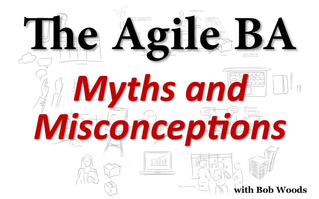 MBA045: The Agile BA – Myths and Misconceptions