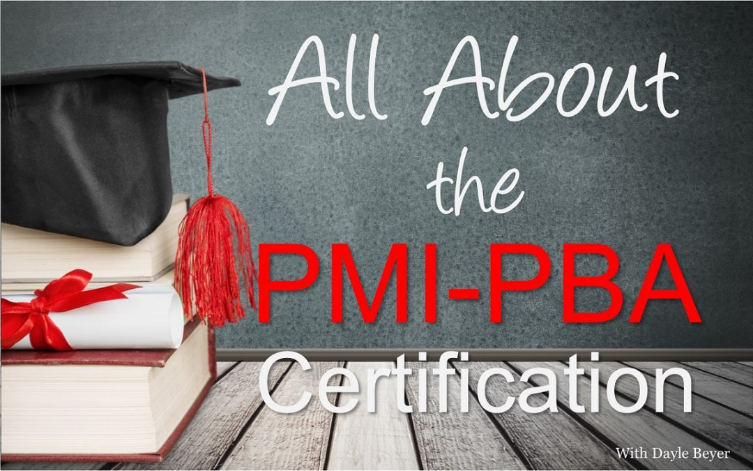 MBA067: All About the PMI-PBA Certification