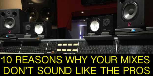 10 Reasons Your Mixes Don't Sound like The Pros