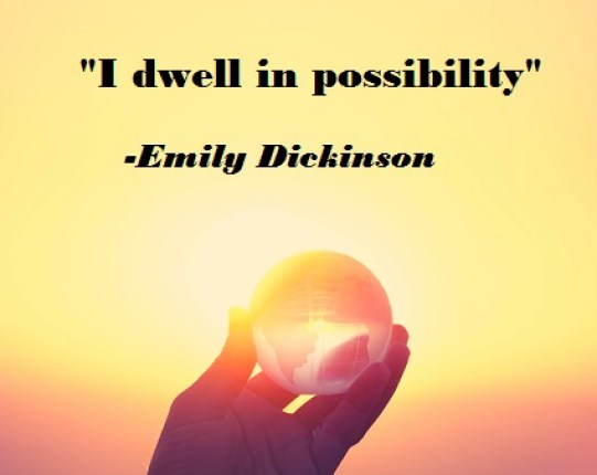 """""""I dwell in possibility"""" Emily Dickinson"""