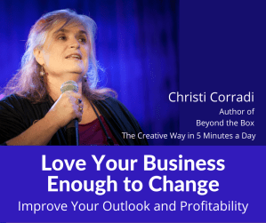 Love Your Business Enough to Change; Improve Your Outlook and Profitability @ Online