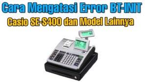 Cara Mengatasi Error BT-INIT Casio SE-S400