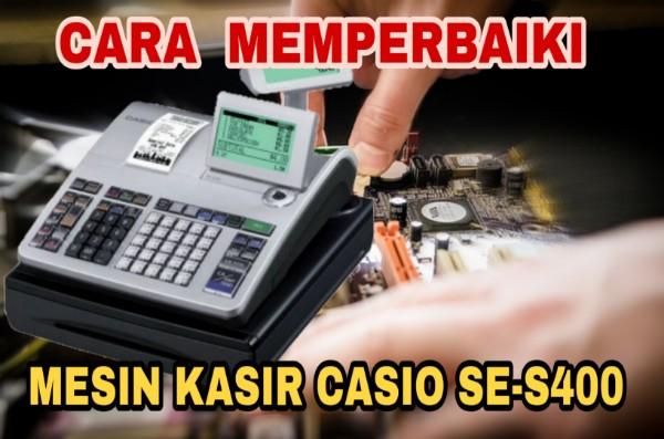 Cara Memperbaiki Mesin Kasir Casio SE-S400