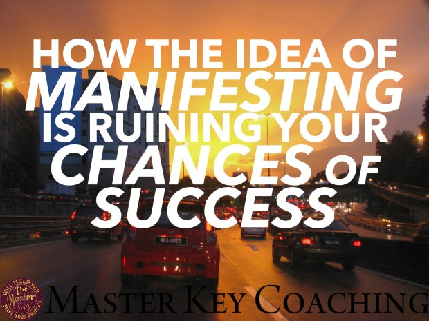 "How the Idea of ""Manifesting"" Is Ruining Your Chances of Success"