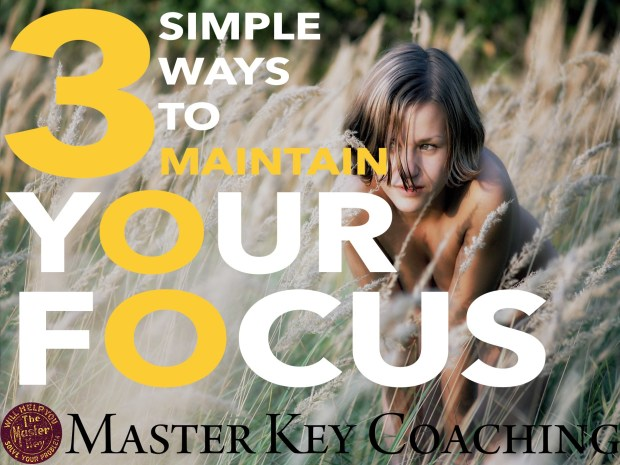 3 Simple Ways to Maintain Your Focus with Charles F. Haanel and The Master Key System