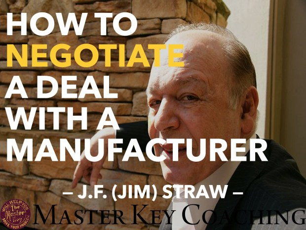 How to Negotiate a Deal with a Manufacturer -- Business Advice from Jim Straw