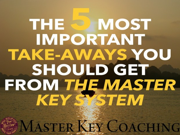 The 5 Most Important Take-Aways You Should Get from The Master Key System