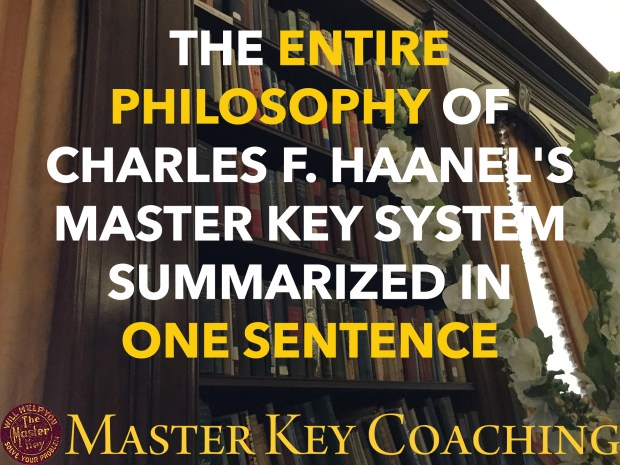 The Entire Philosophy of Charles F. Haanel's Master Key System Summarized in One Sentence